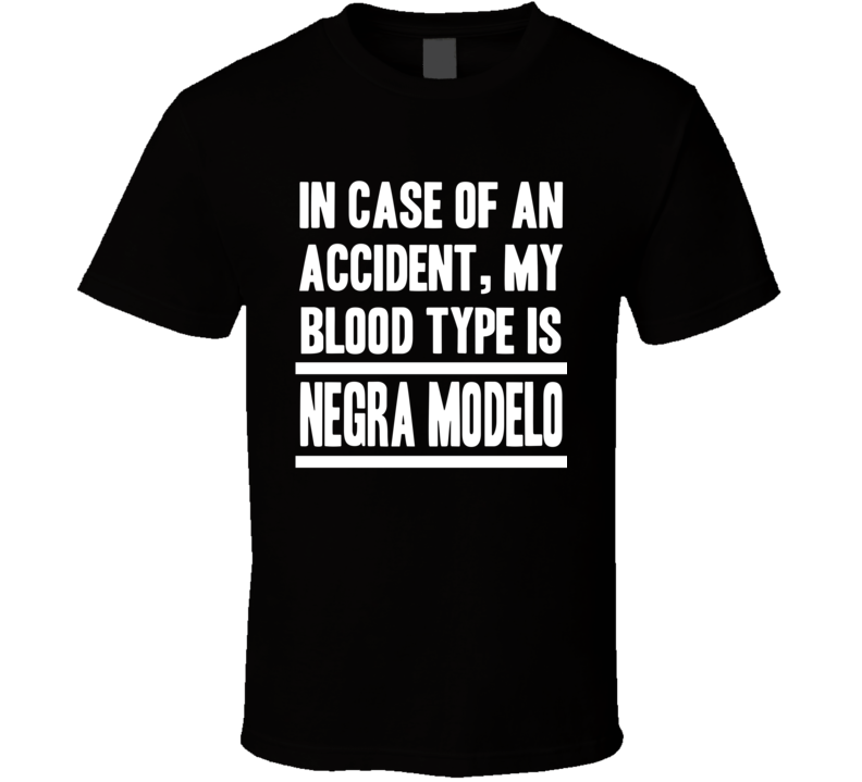 My Blood Type Is Negra Modelo Beer Lover Funny Drinking T Shirt