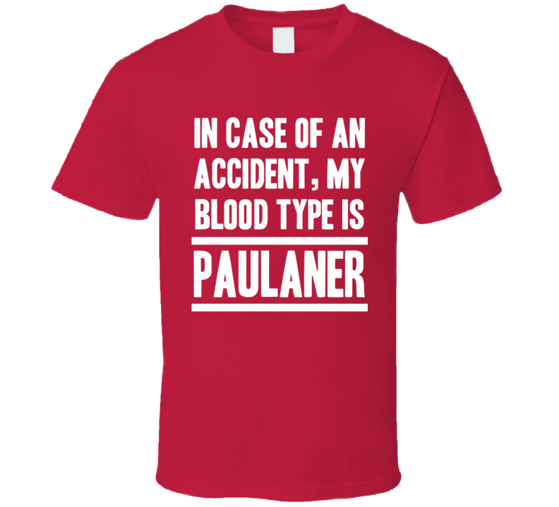 My Blood Type Is Paulaner Beer Lover Funny Drinking T Shirt
