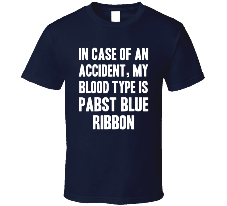 My Blood Type Is Pabst Blue Ribbon Beer Lover Funny Drinking T Shirt