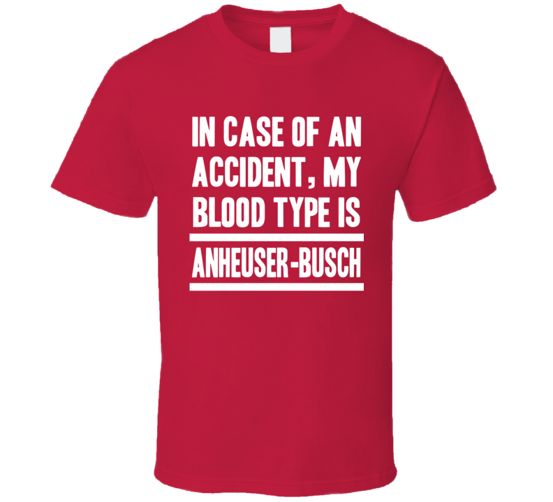 My Blood Type Is Anheuser-busch Beer Lover Funny Drinking T Shirt