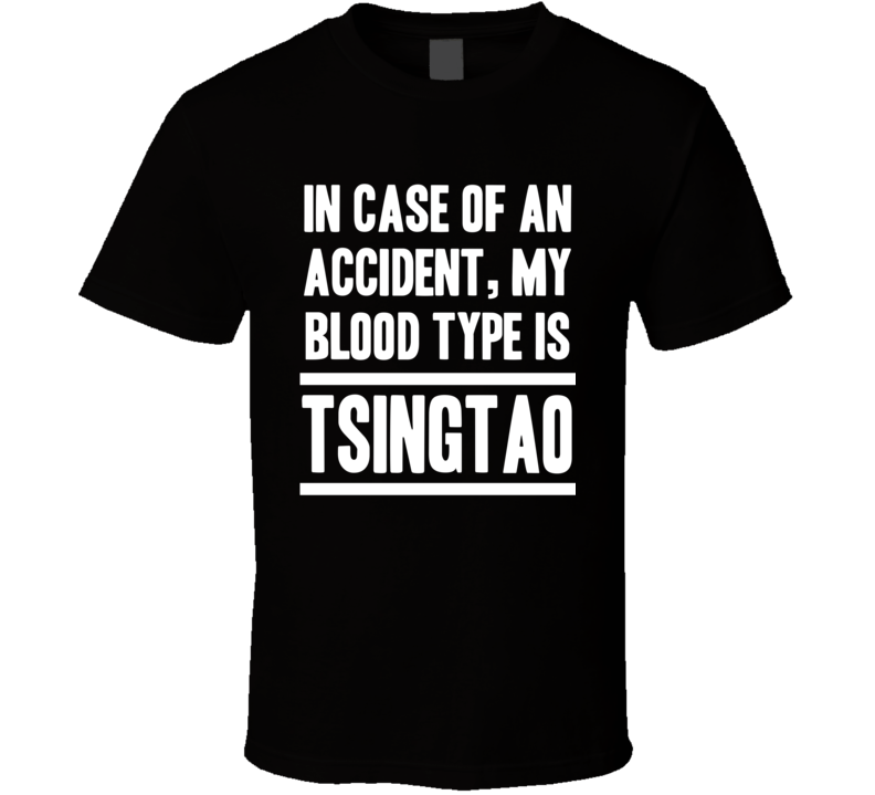 My Blood Type Is Tsingtao Beer Beer Lover Funny Drinking T Shirt