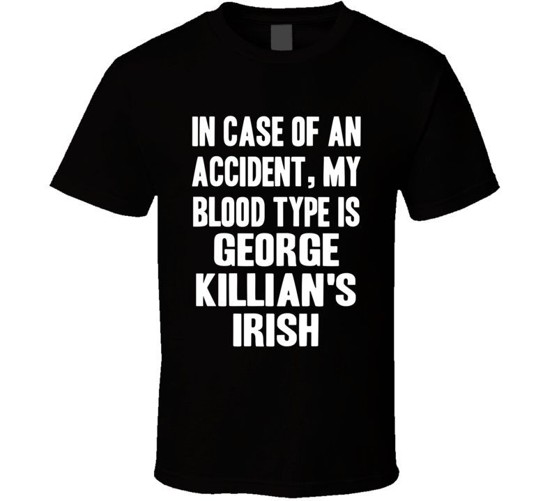 My Blood Type Is George Killian's Irish Beer Funny Drinking T Shirt