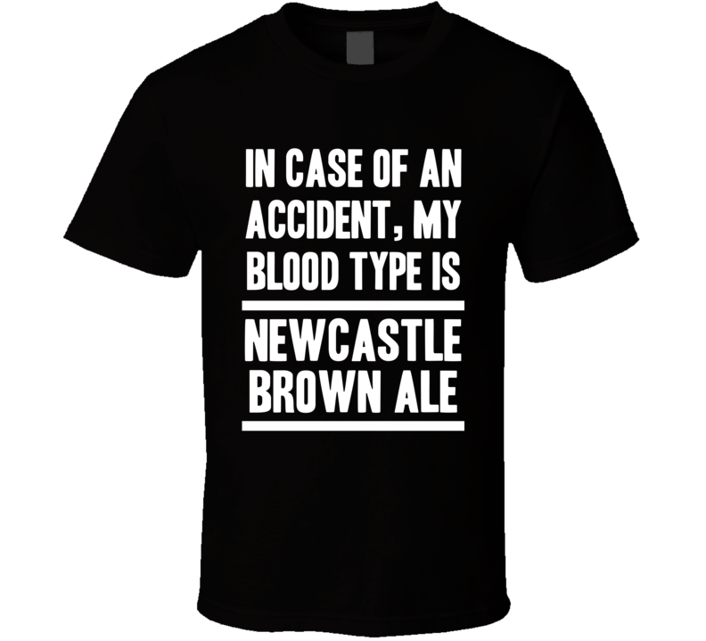 My Blood Type Is Newcastle Brown Ale Beer Lover Funny Drinking T Shirt