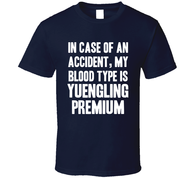 My Blood Type Is Yuengling Premium Beer Lover Funny Drinking T Shirt