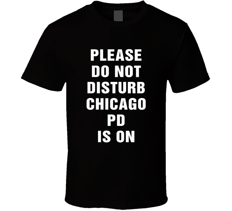 Do Not Disturb Chicago Pd Is On Funny Tv Show T Shirt
