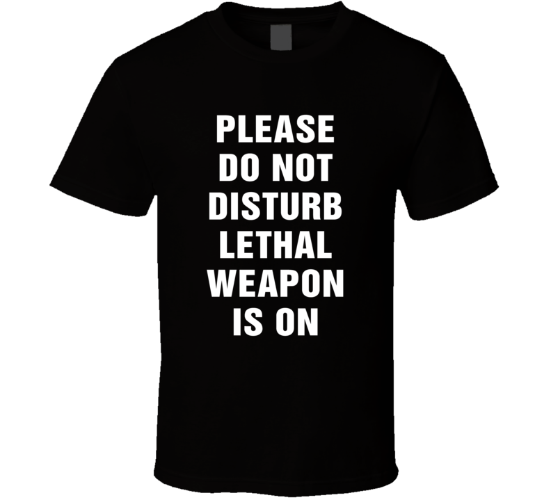 Do Not Disturb Lethal Weapon Is On Funny Tv Show T Shirt