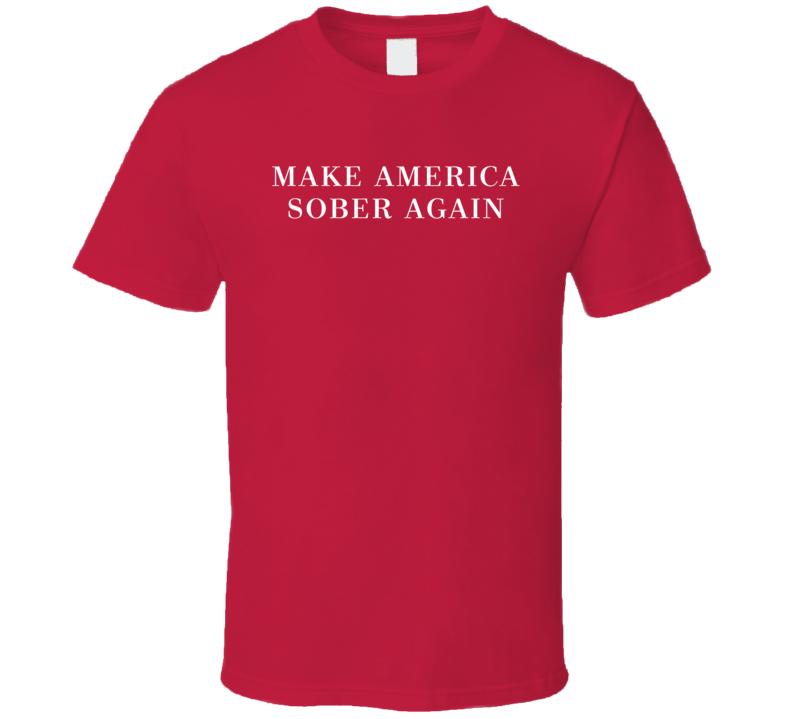 Make America Sober Again Funny Donald Trump Elections Parody T Shirt