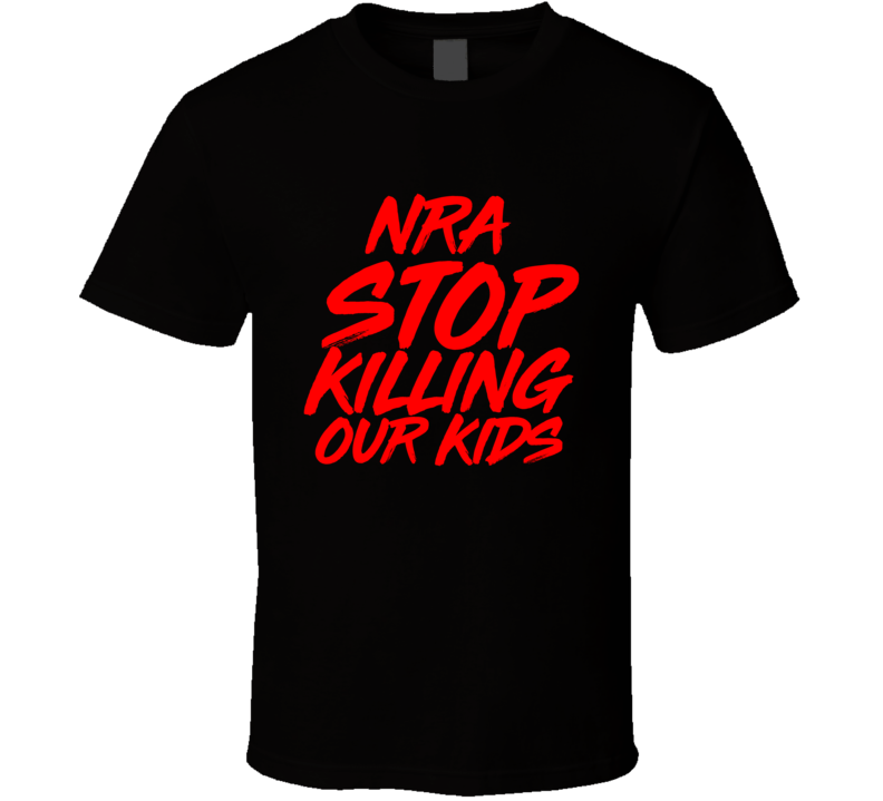 Nra Stop Killing Our Kids Protest Anti-gun Violence T Shirt