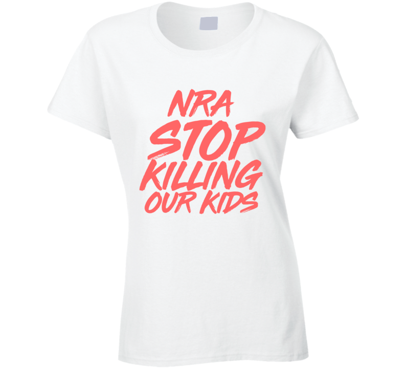 Nra Stop Killing Our Kids Anti-gun Violence Protest  T Shirt