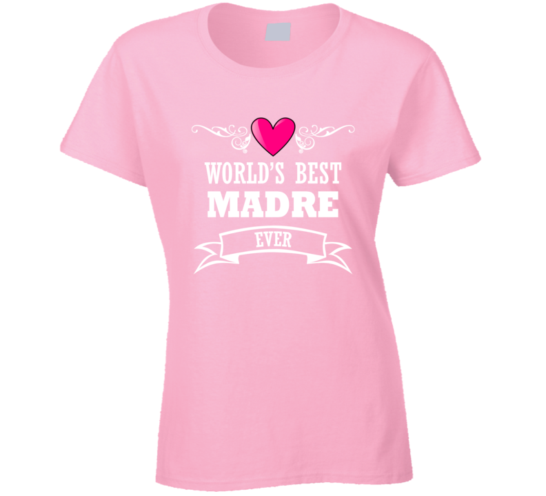 World's Best Madre Mothers Day Gift Idea Awesome Ladies T Shirt