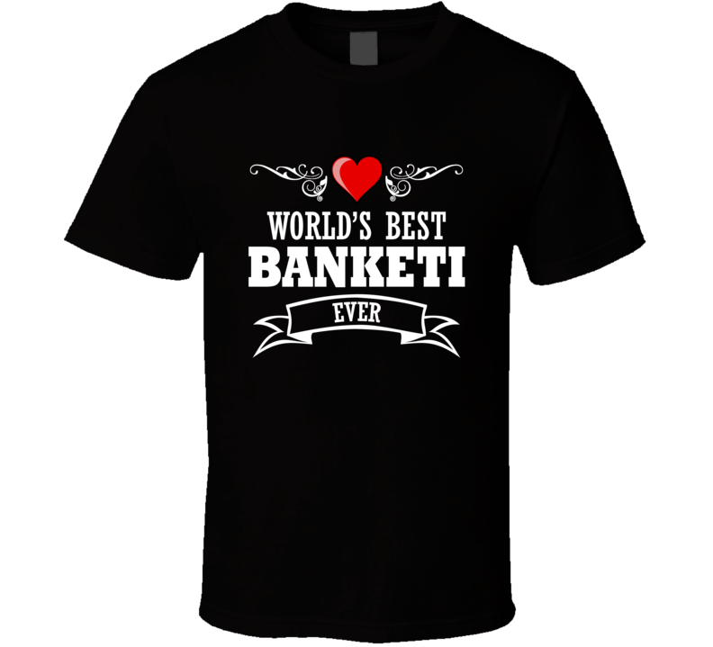 World's Best Banketi Fathers Day Gift Idea Awesome  T Shirt