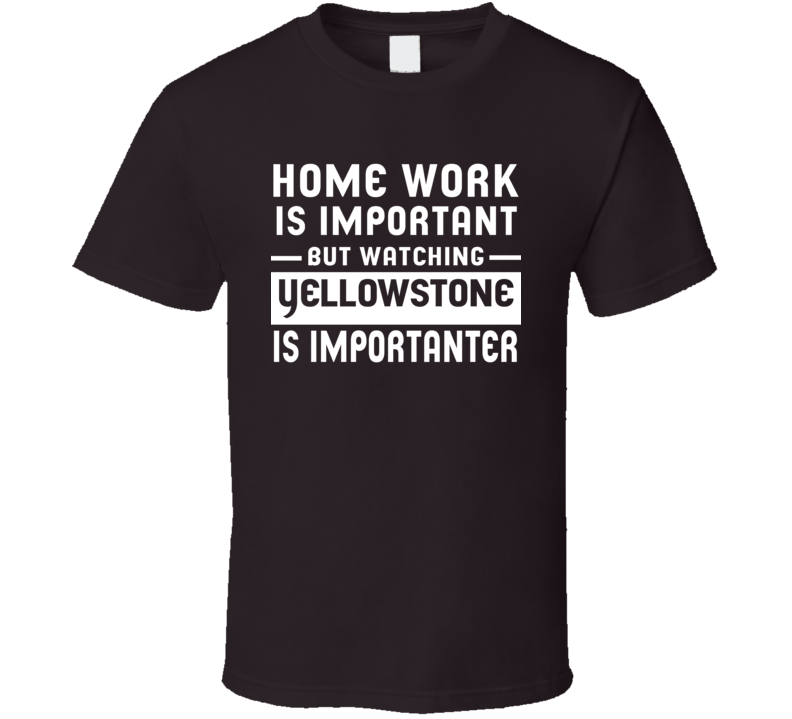 Home Work Is Important Watching Yellowstone Tv Show T Shirt