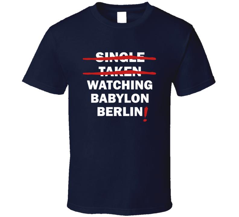 Single Taken Watching Babyylon Berlin Funny Tv Show T Shirt