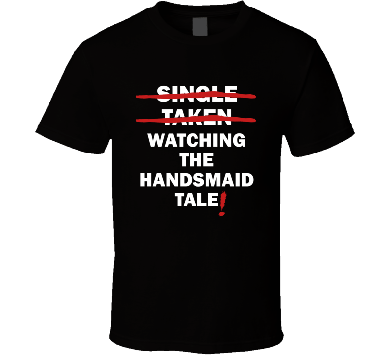 Single Taken Watching The Handmaid's Tale Funny Tv Show T Shirt
