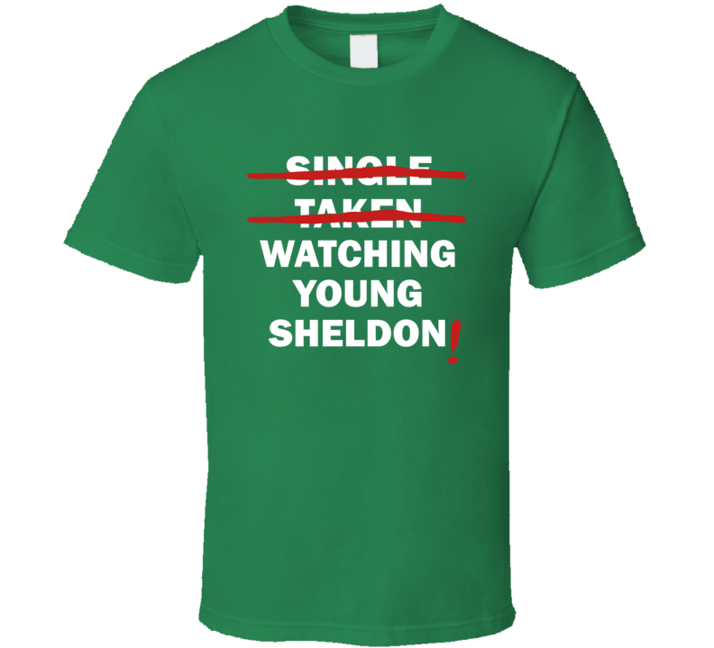 Single Taken Watching Young Sheldon Funny Tv Show T Shirt