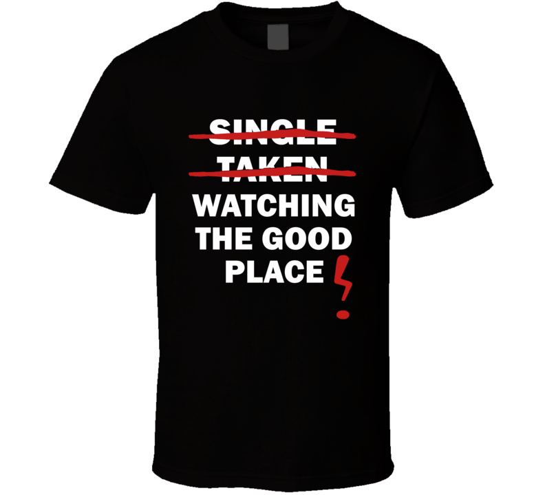 Single Taken Watching The Good Place Funny Tv Show T Shirt