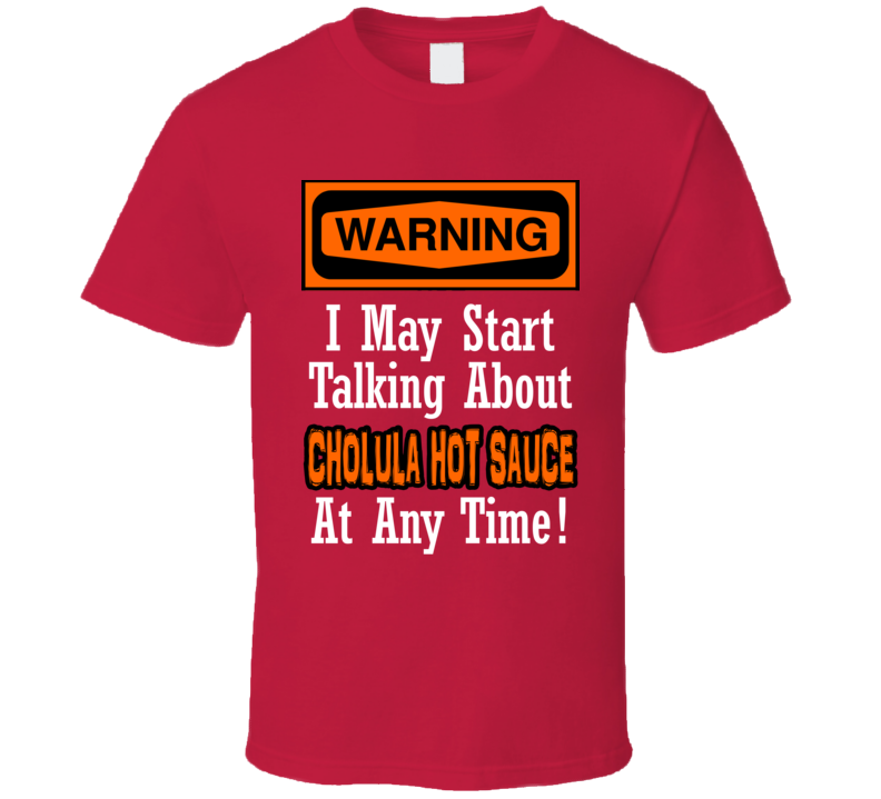 Warning May Start Talking About Cholula Hot Sauce Funny T Shirt