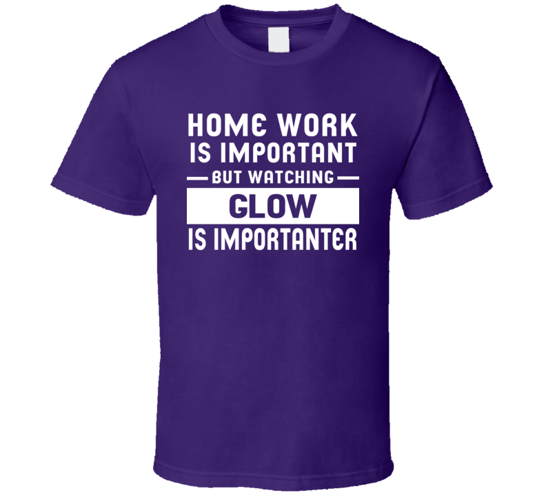 Education Is Important Watching Glow Is Importanter T Shirt