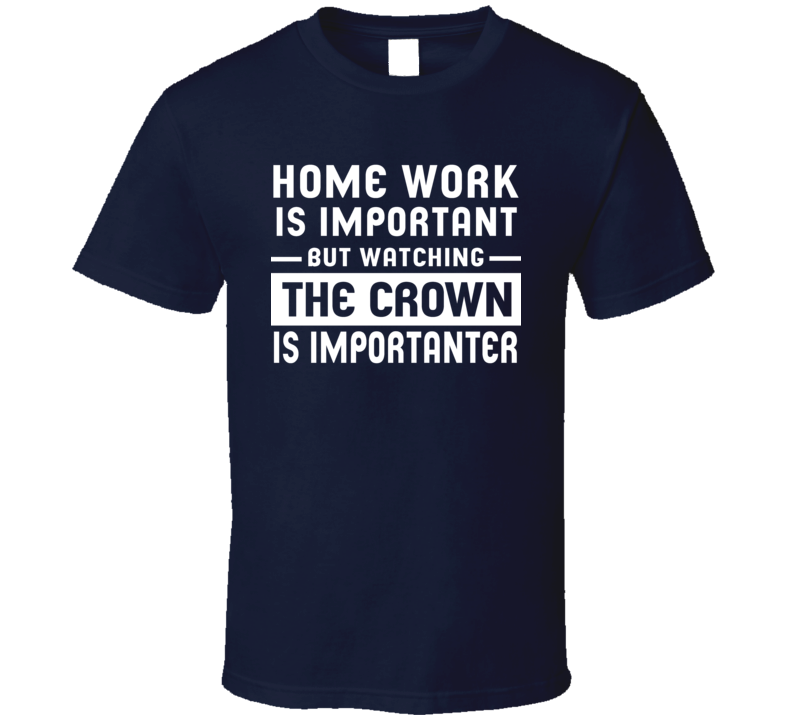 Education Is Important Watching The Crown Is Importanter T Shirt