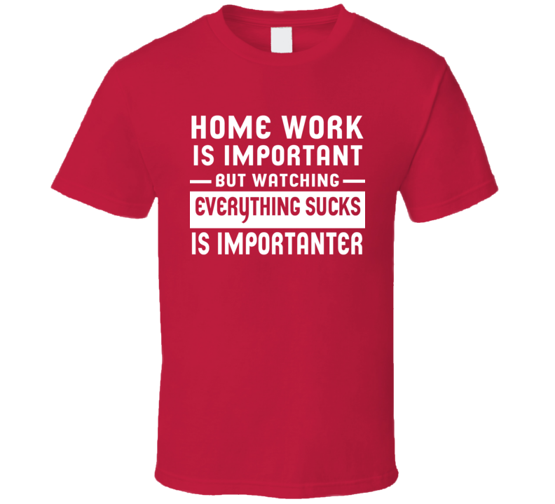 Education Is Important Watching Everything Sucks Is Importanter T Shirt