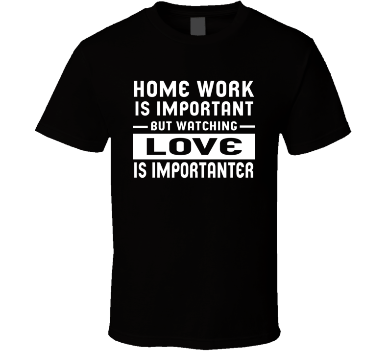 Education Is Important Watching Love Is Importanter T Shirt