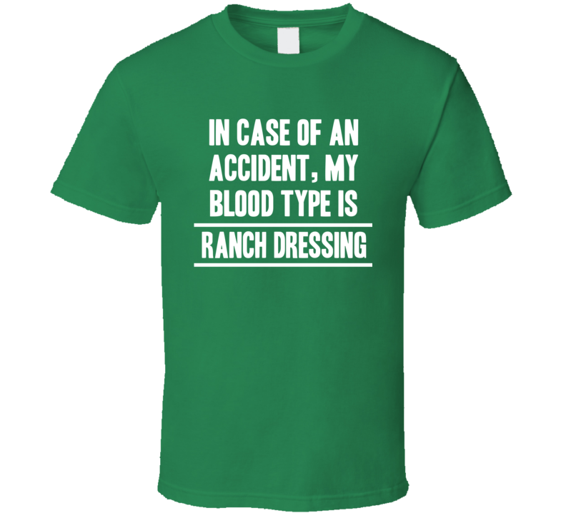 In Case Of An Accident My Blood Type Is Ranch Dressing Funny T Shirt