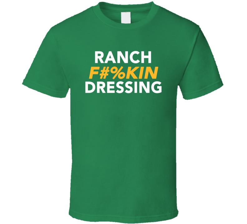 Ranch Fuckin Dressing Funy Salad Fast Food Lover T Shirt