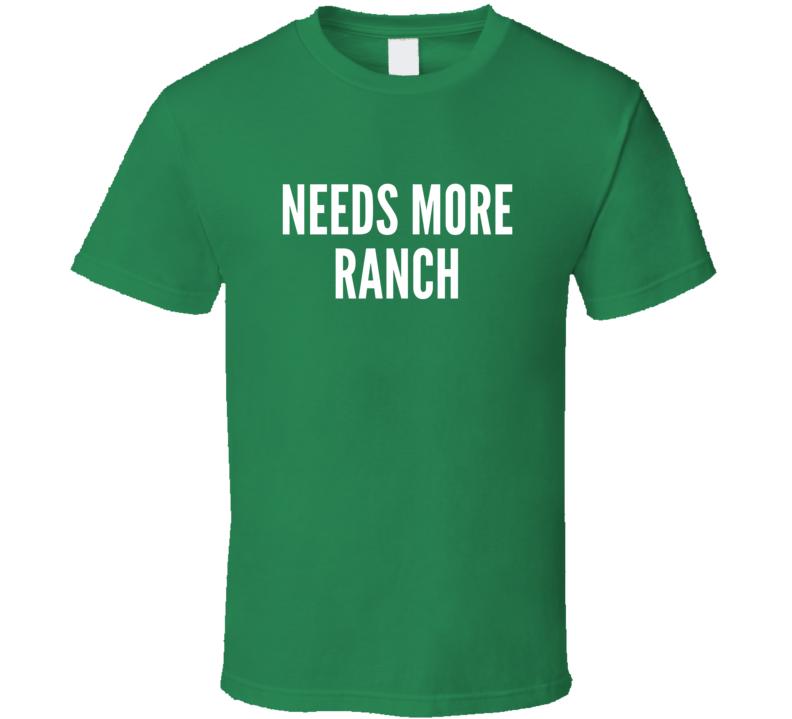 Needs More Ranch Funny Salad Junk Food Dressing T Shirt