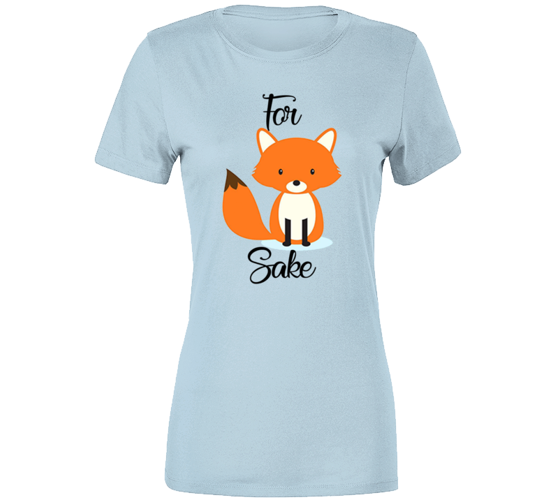 For Fox Sake Cute Animal Funny T Shirt