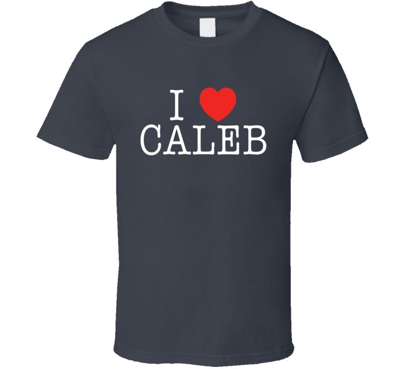I Heart Caleb  I Love Caleb Favorite Boyfriend  T Shirt