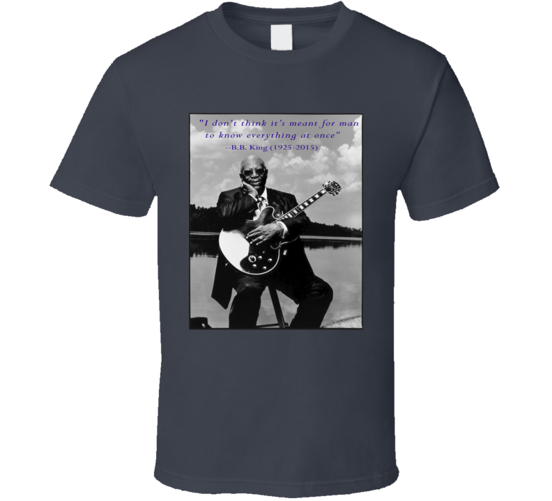 B.B. King Know Everything At Once Quote Memorial Tribute T Shirt
