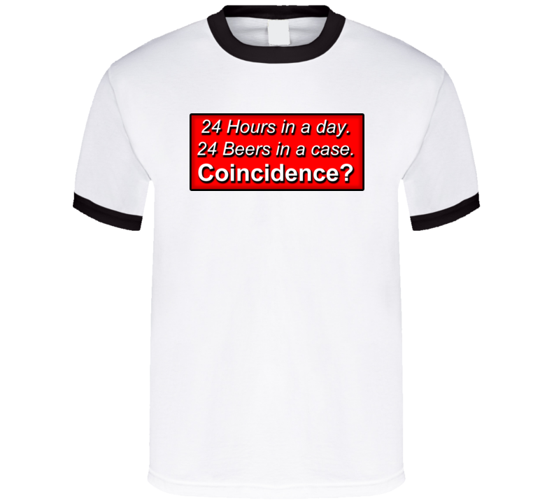 24 Hours Coincidence Beer T Shirt