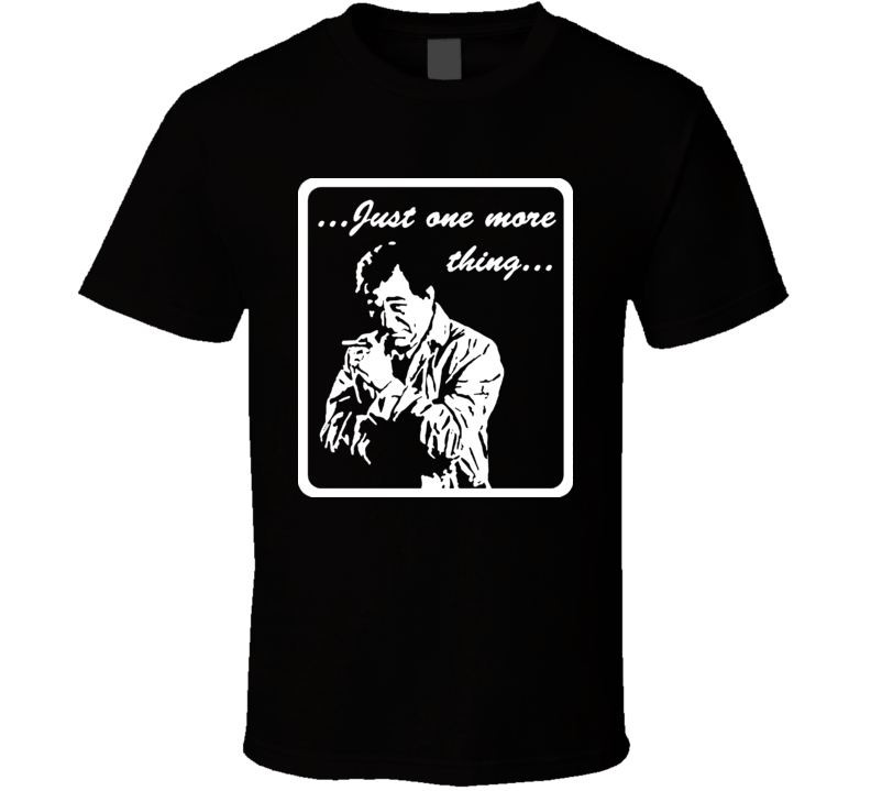 Columbo Just One More Thing T Shirt