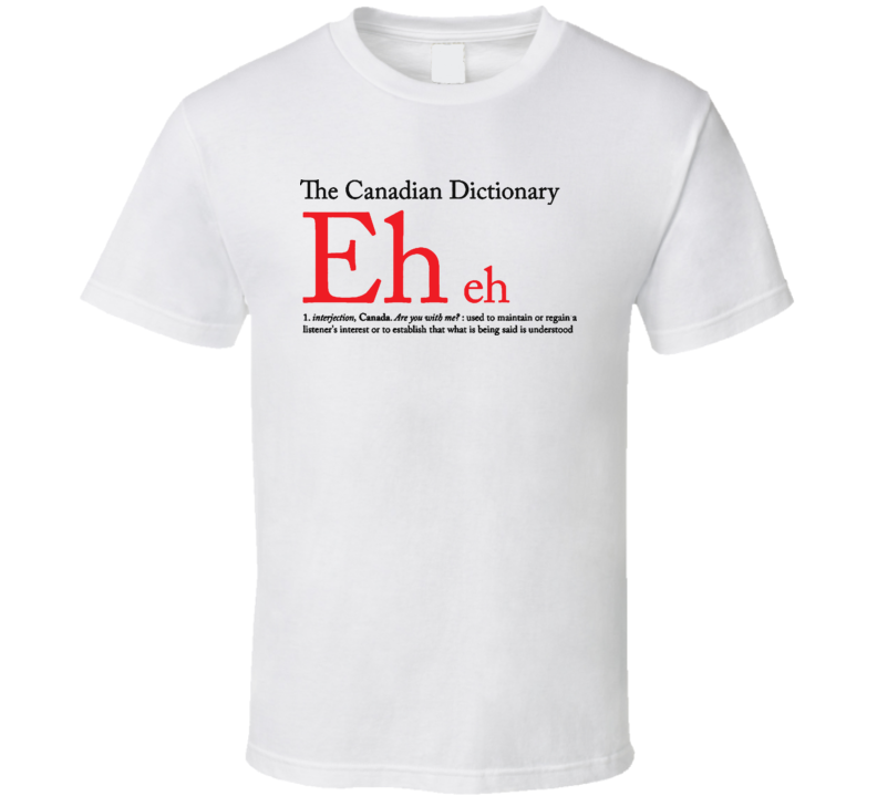 The Eh Candian Dictionary T Shirt