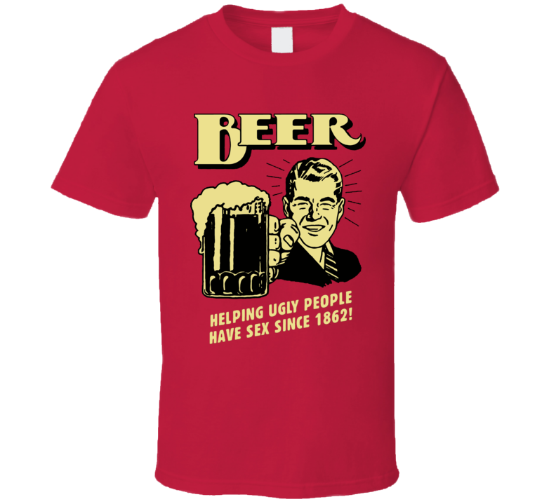 Beer Ugly People Sex Lager Ale T Shirt