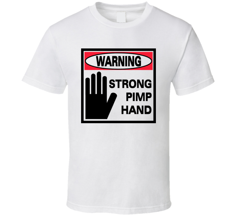 Warning Strong Pimp Hand Funny T Shirt