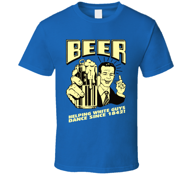 Beer Helping White Guys Dance Funny T Shirt