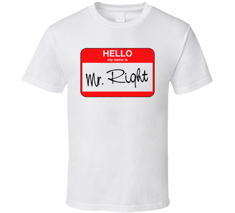 My Name Is Mr Right T Shirt
