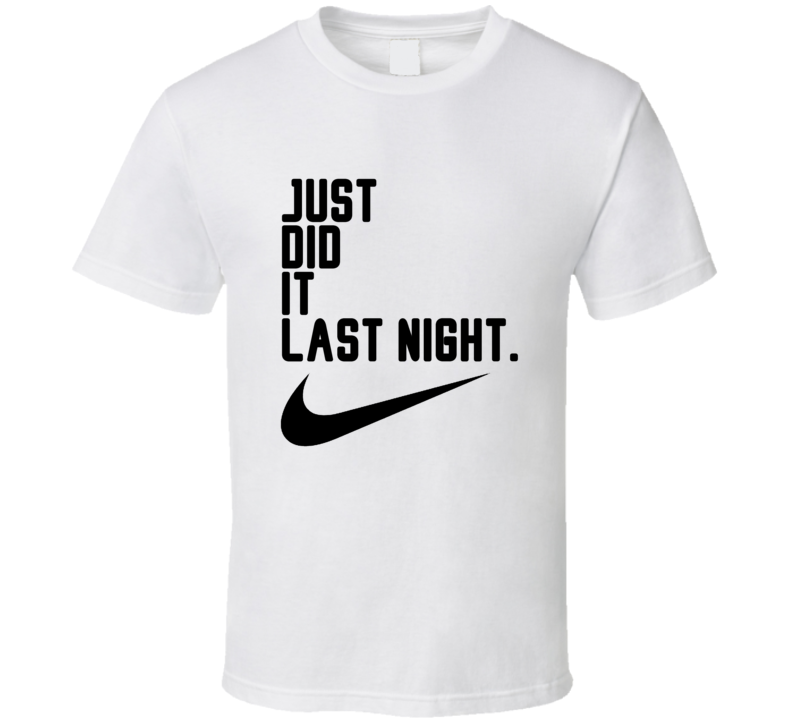 just do it just did it funny nike parody T Shirt
