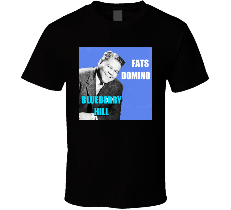 Fats Domino	Blueberry Hill t shirt