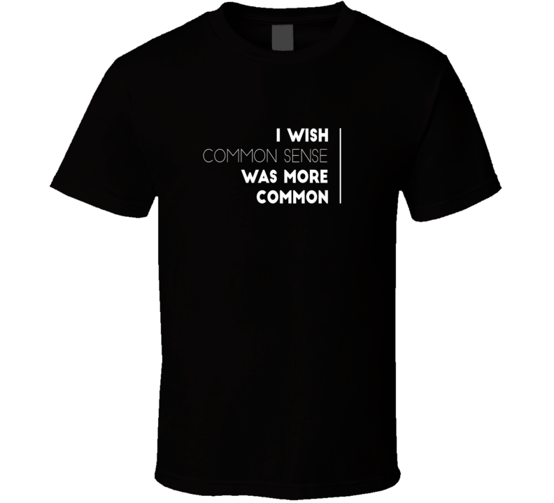 common sense sarcastic funny cool t-shirt