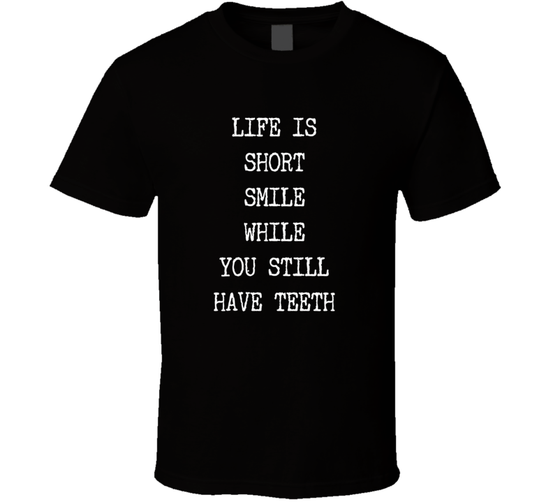 smile while have teeth funny cool t-shirt