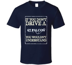 If You Dont Drive A 1967 Falcon Funny Classic Car T Shirt
