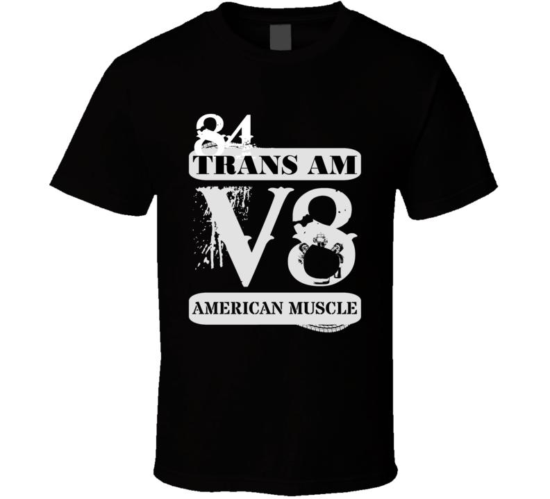 1984 Pontiac Trans Am American Muscle V8 Car Lover T Shirt
