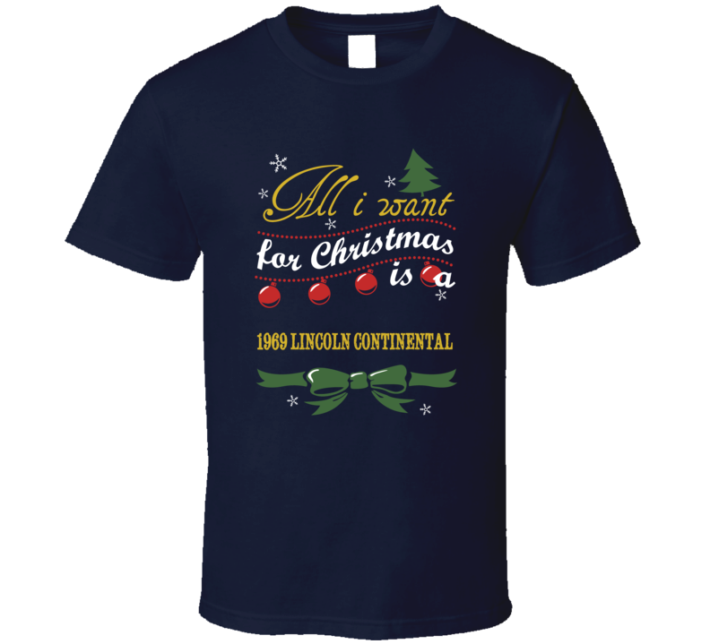 All I Want For Christmas is a1969 Lincoln Continental T Shirt