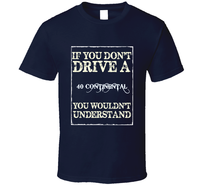 If You Dont Drive A 1940 Lincoln Continental Funny Classic Car T Shirt