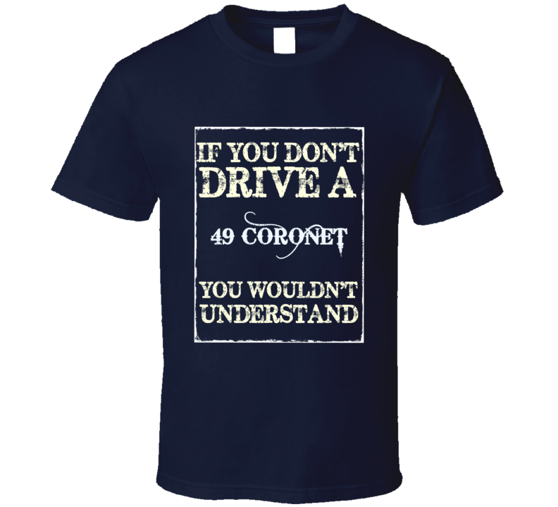 If You Dont Drive A 1949 Dodge Coronet Funny Classic Car T Shirt