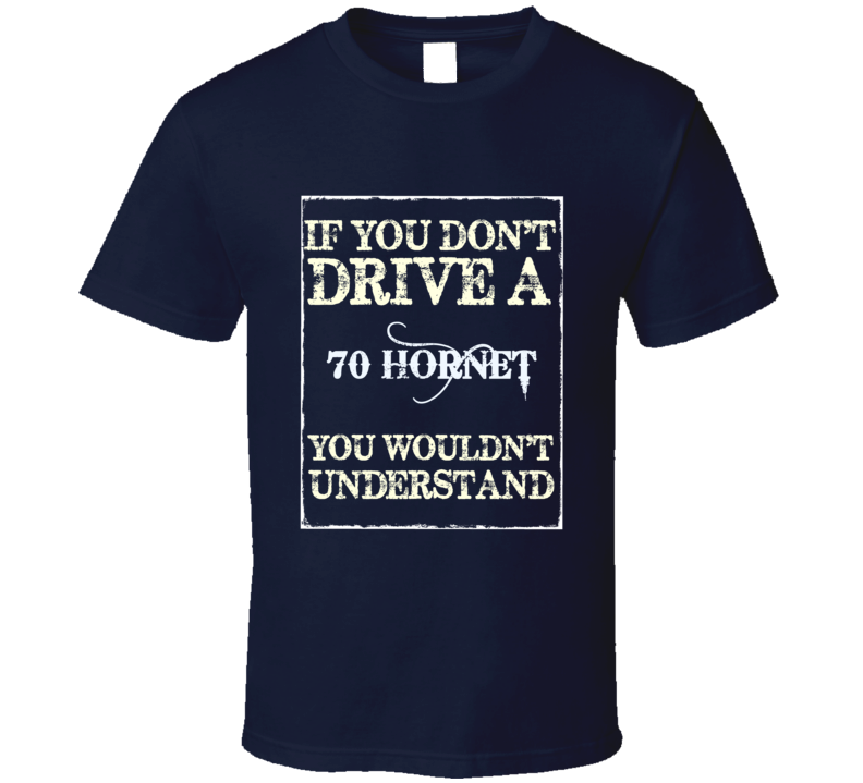 If You Dont Drive A 1970 Amc Hornet Funny Classic Car T Shirt