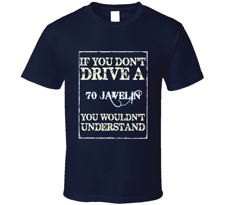 If You Dont Drive A 1970 Amc Javelin Funny Classic Car T Shirt