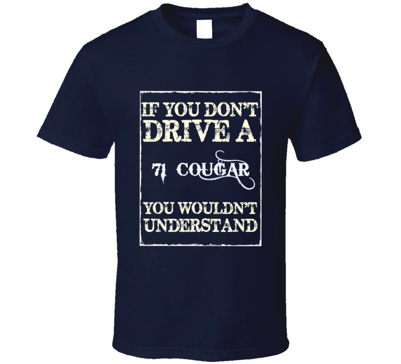 If You Dont Drive A 1971 Mercury Cougar Funny Classic Car T Shirt